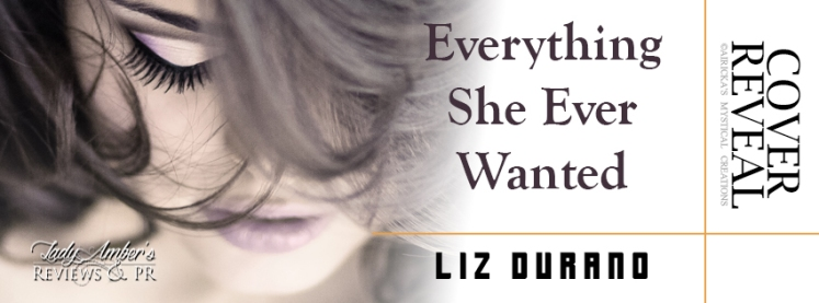 Book Banner - 1 - Everything She Ever Wanted by Liz Durano (cover reveal) (1)